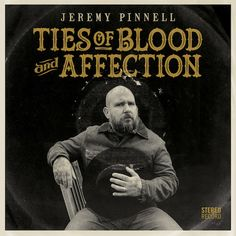 "Jeremy Pinnell To Release New Album ""Ties of Blood & Affection"" Aug. 11th, Premieres New Track"