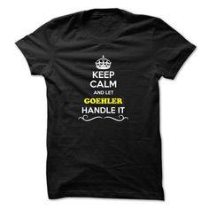 [Best t shirt names] Keep Calm and Let GOEHLER Handle it Tshirt-Online Hoodies, Tee Shirts