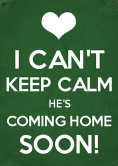 I CAN'T KEEP CALM HE'S COMING HOME SOON! This would be a perfect tshirt design. Is wear this the day he comes home from deployment.