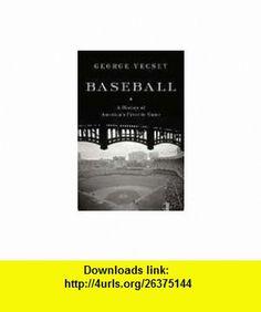 Baseball, A History of Americas Favorite Game (9781428115361) George Vecsey, Alan Nebelthau , ISBN-10: 1428115366  , ISBN-13: 978-1428115361 ,  , tutorials , pdf , ebook , torrent , downloads , rapidshare , filesonic , hotfile , megaupload , fileserve
