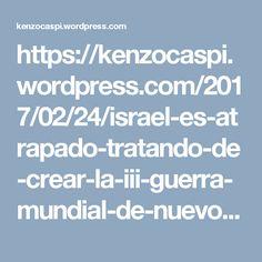 https://kenzocaspi.wordpress.com/2017/02/24/israel-es-atrapado-tratando-de-crear-la-iii-guerra-mundial-de-nuevo/?blogsub=confirming#subscribe-blog