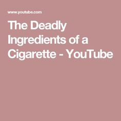 The Deadly Ingredients of a Cigarette - YouTube