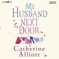 My Husband Next Door written by Catherine Alliott performed by Alison Reid on CD (Unabridged)