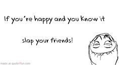 Slap your friends  http://quote4fun.com