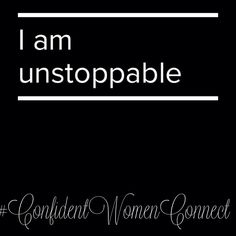 Daily Affirmation: I am unstoppable. #ConfidentWomenConnect