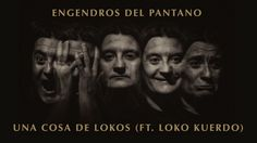 Engendros Del Pantano - Una Cosa De Lokos (Ft. Loko Kuerdo) @EscoRecords