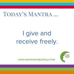Today's #Mantra. . . I give and receive freely.  #affirmation #trainyourbrain #ltg  Would you like these mantras in your email inbox?  Click here: