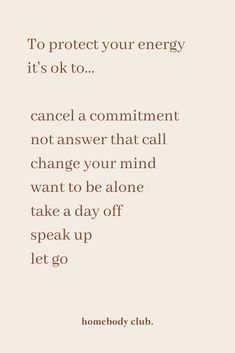To protect your energy it's ok to. cancel a commitment not answer that call change your mind want to be alone take a day off speak up let go It Will Be Ok Quotes, Self Love Quotes, Words Quotes, Wise Words, Quotes To Live By, Me Quotes, Motivational Quotes, Inspirational Quotes, Speak Up Quotes