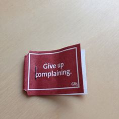 Give up complaining.