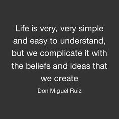 #Life is very very #simple and easy to understand but we complicate it with the #beliefs and ideas that we create #DonMiguelRuiz #income #quotestoliveby #quotesaboutlife #quotes #pictureoftheday #pma #positivity #positivethinking #positivevibes #positiveattitude #winning