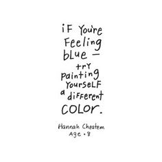 Words of blue wisdom from an 8 year old. if you are born blue, smile! It's that much easier to be in Blue Man Group. #color #inspire #quotes
