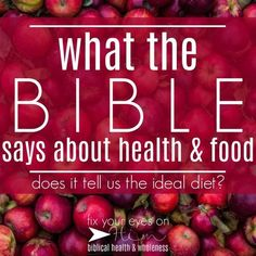 what the Bible says about health and food | fixyoureyesonhim.com #Bible #Christian #health #healthy #wellness #wholeness #food #eat #diet # ideal #perfect #garden #eden #biblical #what #how #why #Daniel #eden