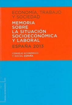 Memoria sobre la situación socioeconómica y laboral : España 2013 / Consejo Económico y Social España, 2014