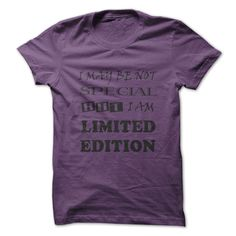 I maybe not special, © but Im Limited EditionAre you confident in yourself?  Yep, I may be not Special, but I am Limited Edition. Lets tell the world who you are with this shirt. Get yours now.special, limited edition
