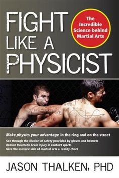 Buy Fight Like a Physicist by Jason Thalken at Mighty Ape NZ. Fight Like a Physicist provides an in-depth, sometimes whimsical look into the physics behind martial arts for sport and self-defence. Mma, Martial Arts Books, Martial Artists, Mixed Martial Arts, Good Books, Books To Read, Self Defense Techniques, Martial Arts Workout, Most Popular Books