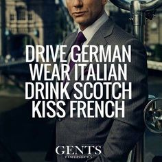 """Drive German.  Wear Italian.  Drink Scotch.  Kiss French!""  #quote #inspiration #fashion #style   www.ginostailor.com"