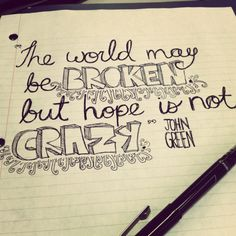 """The world may be broken, but hope is not crazy."""