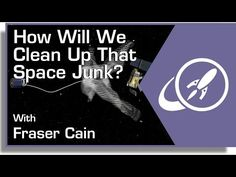 How Can We Clean Up That Space Junk?