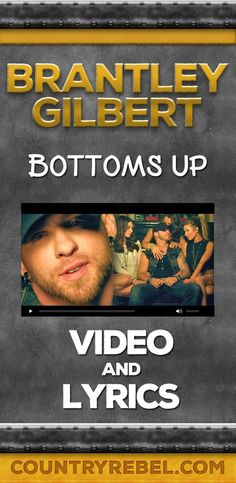 Country Music Videos - Songs - Brantley Gilbert - Bottoms Up Lyrics and Country Music Video Youtube http://countryrebel.com/blogs/videos/18676131-brantley-gilbert-bottoms-up-official-music-video-video
