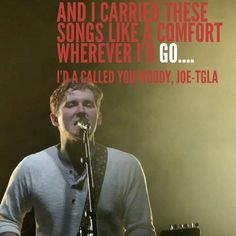 In light of their recent hiatus, this lyric seems fitting.  I'd A Called You Woody, Joe lyrics by The Gaslight Anthem. Brian Fallon, music, poetry, quotes