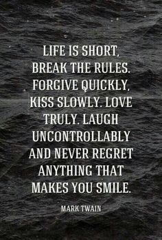 Life is short, so break the rules...