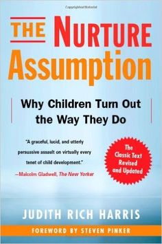The Nurture Assumption: Why Children Turn Out the Way They Do, Revised and Updated: Judith Rich Harris: 9781439101650: Amazon.com: Books