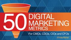 50 Digital Marketing Metrics for CMOs, CDOs, CIOs and CFOs #analytics