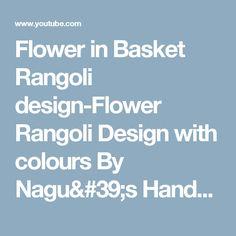 Flower in Basket Rangoli design-Flower Rangoli Design with colours By Nagu's Handwork - YouTube