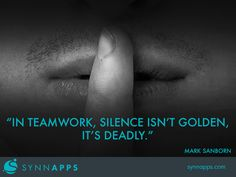 """""""In teamwork, silence isn't golden, it's deadly."""" Mark Sanborn #Teamwork #Quote #Synnapps"""