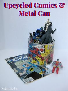 An easy recycled DIY craft. Upcycled Comic Book Can - Organized 31 This can is perfect for organizing toys or collectibles.  Organization can be cool with super heroes.