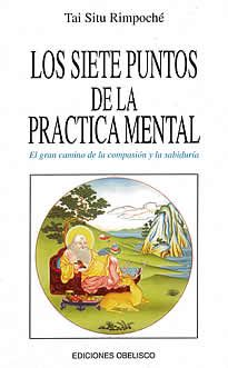 Los siete puntos de la practica mental de Tai Situ Rimpoché editado por Obelisco.Esta pequeña joya del budismo nos descubre la posibilidad de meditar durante todo el día y en cualquier situación, utilizando la inteligencia y el poder de la compasión. Este es un libro eminentemente práctico que ha sido de gran utilidad durante muchas generaciones.