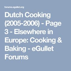 Dutch Cooking (2005-2006) - Page 3 - Elsewhere in Europe: Cooking & Baking - eGullet Forums