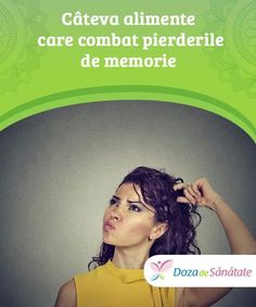 Câteva alimente care combat pierderile de memorie.   Pierderea memoriei este asociată cu îmbătrânirea, însă o alimentație echilibrată, exercițiile fizice și obiceiurile sănătoase pot întârzia acest efect.