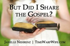 But Did I Share the Gospel? - Time-Warp Wife | Time-Warp Wife