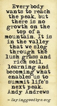 """""""...but there is no growth on top of the mountain."""" Constant progress. Beautiful."""