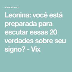 Leonina: você está preparada para escutar essas 20 verdades sobre seu signo? - Vix