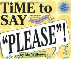 "7 Books to teach Manners and Etiquette to a Spirited Child -""Time to Say 'Please'"" is a Mo Williams book, you know it's gonna be good! In this book, the technique most parents use in ignoring their kids' demands until they say the ""magic words"" of ""Please,"" ""Thank you,"" and such, is put to the test."