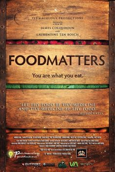 foodmatters - you are what you eat - this is one of the the most important documentaries we'll ever watch.