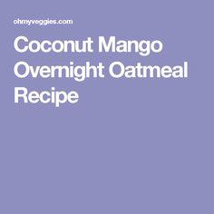 Coconut Mango Overnight Oatmeal Recipe