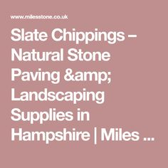 Slate Chippings – Natural Stone Paving & Landscaping Supplies in Hampshire | Miles Stone