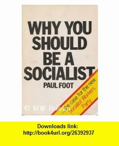 Why you should be a socialist The case for a new Socialist Party (9780905998015) Paul Foot , ISBN-10: 0905998014  , ISBN-13: 978-0905998015 ,  , tutorials , pdf , ebook , torrent , downloads , rapidshare , filesonic , hotfile , megaupload , fileserve