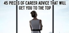 Career infographic : 45 Pieces of Career Advice That Will Get You to the Top