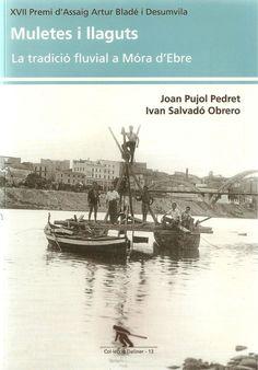 Pujol Pedret, Joan. Muletes i llaguts : la tradició fluvial a Móra d'Ebre. Flix : Centre d'Estudis de la Ribera d'Ebre, 2016