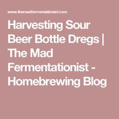 Harvesting Sour Beer Bottle Dregs | The Mad Fermentationist - Homebrewing Blog