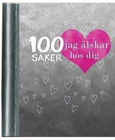 100 saker jag älskar hos dig - fyll-i-bok - 100 saker jag älskar hos dig - fyll-i-bok