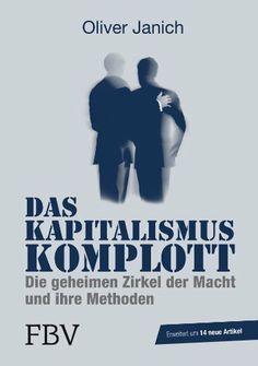 Das #Kapitalismus-Komplott: Die geheimen Zirkel der #Macht und ihre Methoden von Oliver #Janich