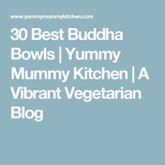 30 Best Buddha Bowls  | Yummy Mummy Kitchen | A Vibrant Vegetarian Blog