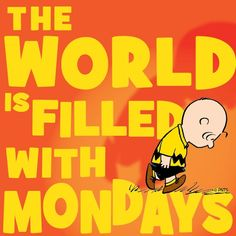 The world is filled with Mondays - Charlie Brown