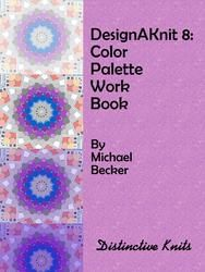 DesignaKnit Color Palette Work Book - Learn all the exciting and useful features in the DAK 8 Color Palette. You wouldn't believe how much you can do with this great tool! Make Color, Knits, Stitch Patterns, Pattern Design, Palette, Make It Yourself, Learning, Knitting, Creative