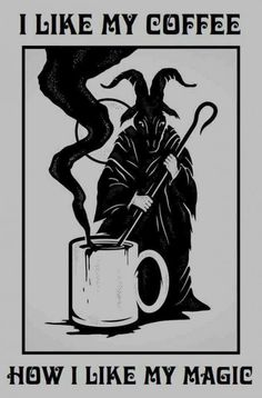 I like my coffee how I like my magic